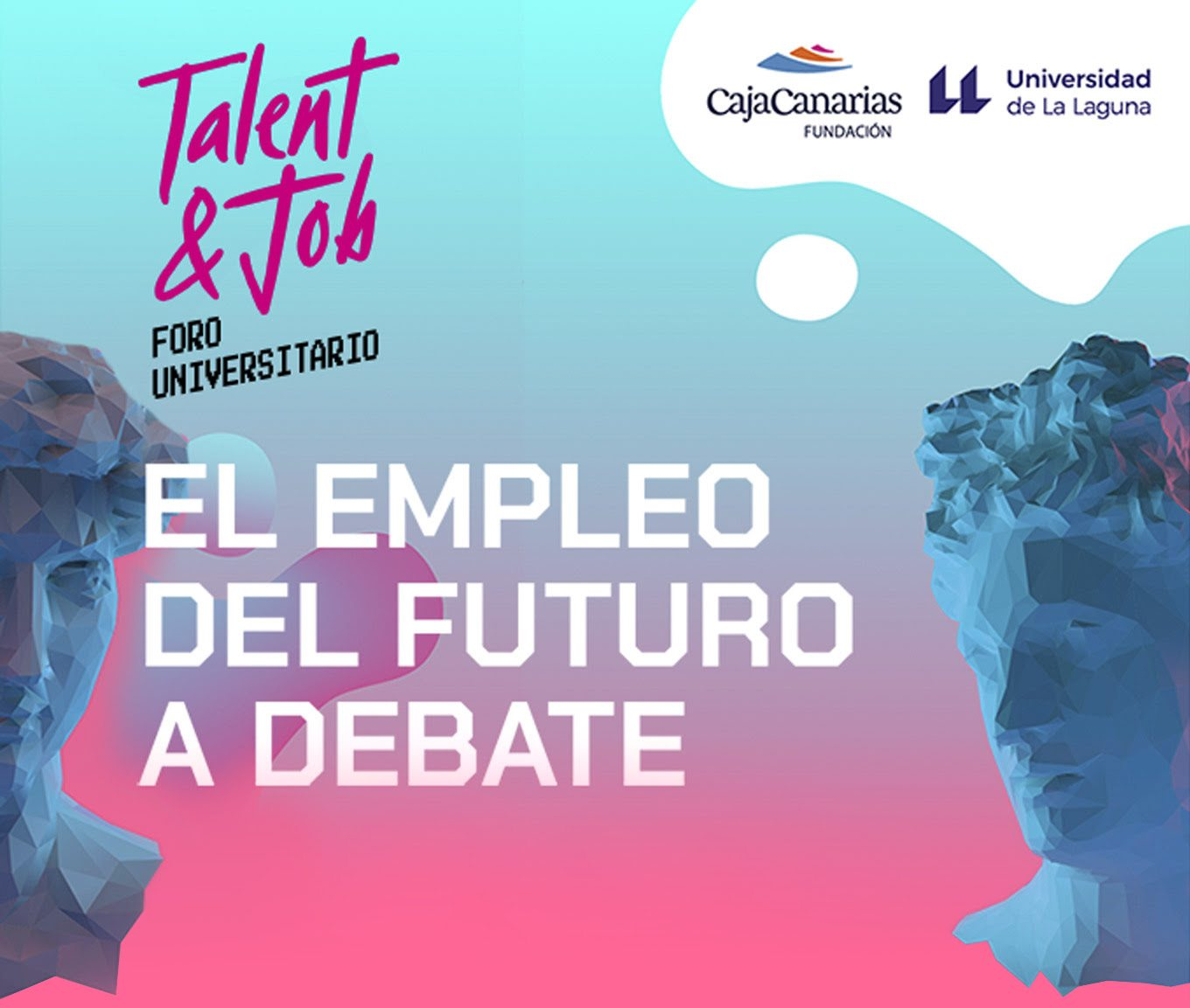 "Foro Universitario ""Talent & Job"". El Empleo del Futuro a Debate"